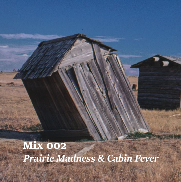 Mix 002 – Prairie Madness & Cabin Fever